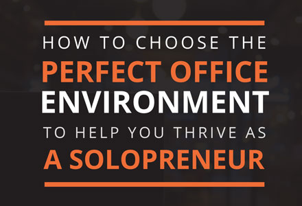 How To Choose The Perfect Office Environment To Help You Thrive As A Solopreneur
